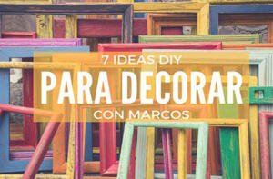 Ideas para decorar con marcos