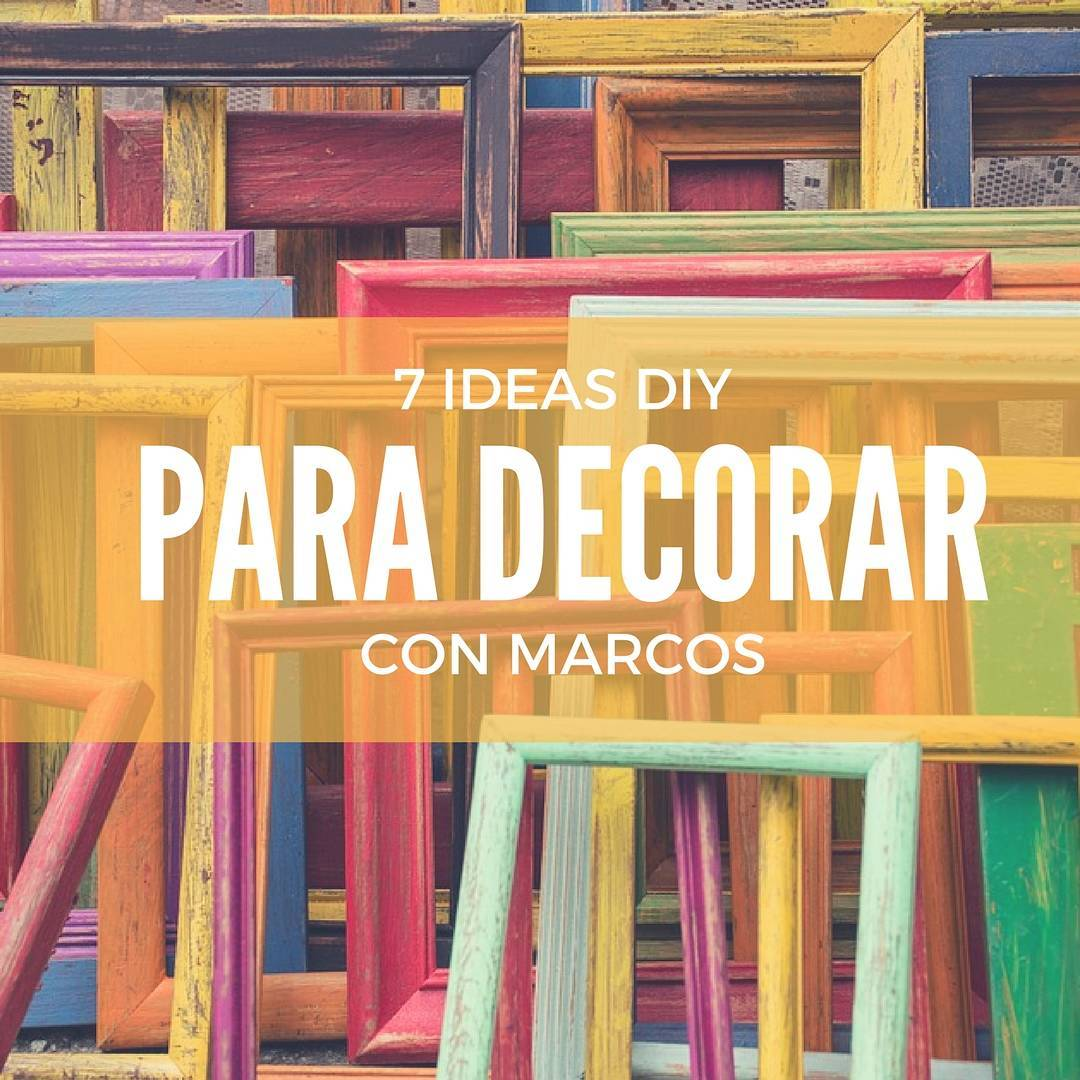 7 ideas geniales para decorar con marcos handfie for Decoracion con marcos