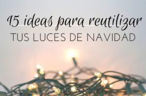 Ideas para reutilizar las luces de Navidad