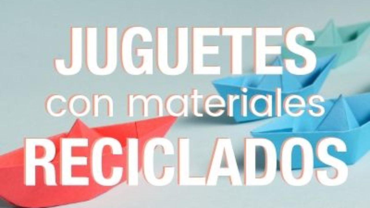 Juguetes reciclados: 17 ideas para reutilizar todo tipo de