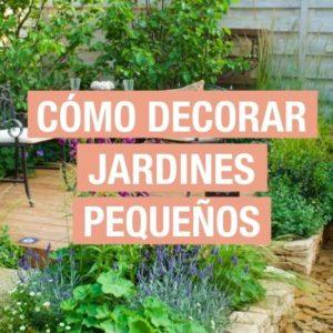 Cómo decorar jardines pequeños